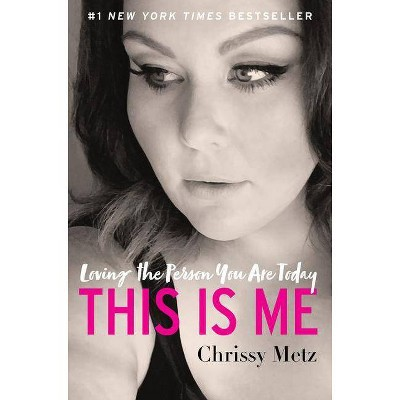 This Is Me : Loving the Person You Are Today -  by Chrissy Metz (Hardcover)