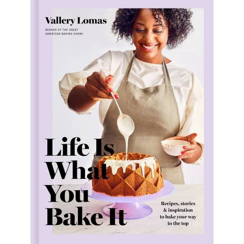 Life Is What You Bake It - by  Vallery Lomas (Hardcover) - image 1 of 1