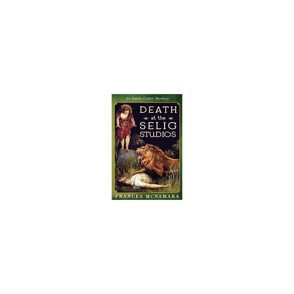 Death at the Selig Studios - (Emily Cabot Mystery) by Frances Mcnamara (Paperback)