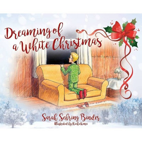 Dreaming of a White Christmas - by  Sarah Sebring Binder (Hardcover) - image 1 of 1