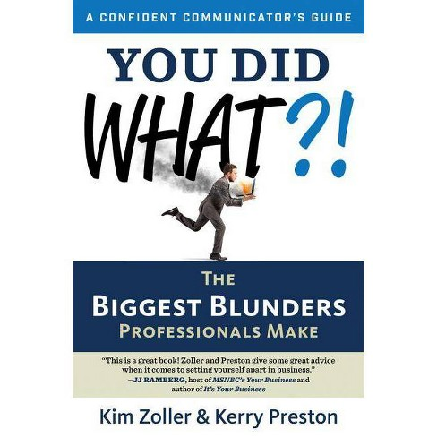 You Did What?! - (Confident Communicator's Guide) by  Kim Zoller & Kerry Preston (Paperback) - image 1 of 1