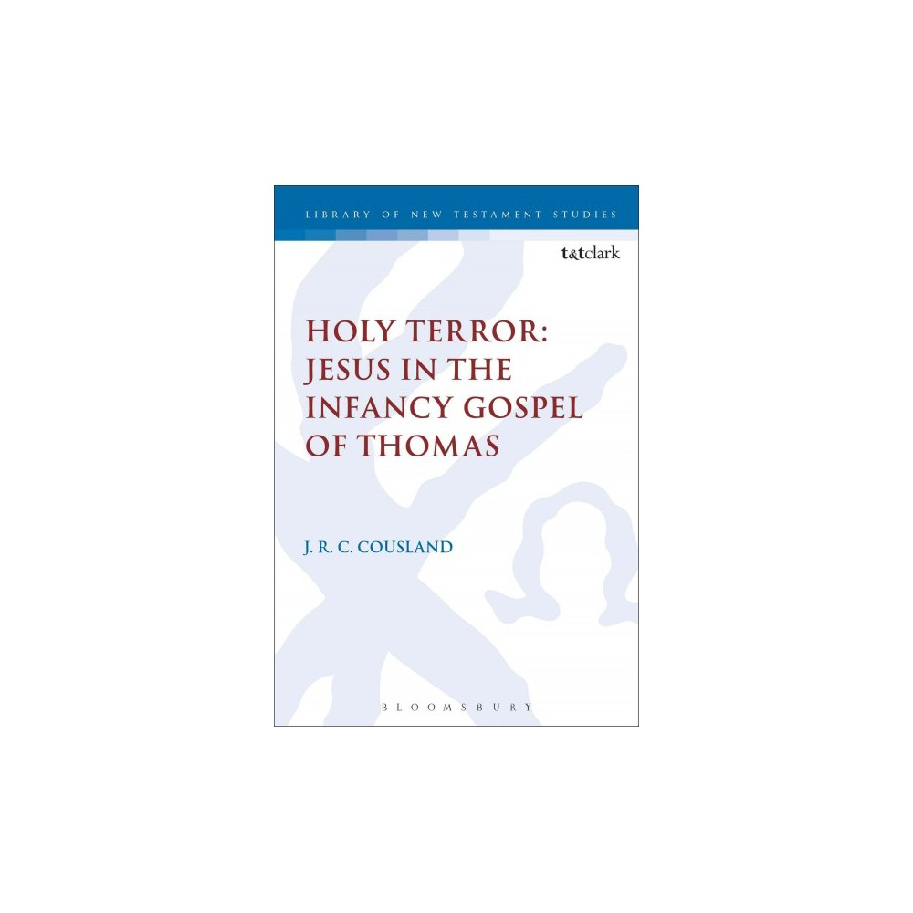 Holy Terror : Jesus in the Infancy Gospel of Thomas - by J. R. C. Cousland (Hardcover)