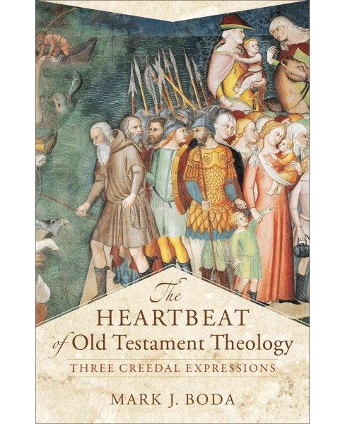 Heartbeat of Old Testament Theology : Three Creedal Expressions (Paperback) (Mark J. Boda) - image 1 of 1