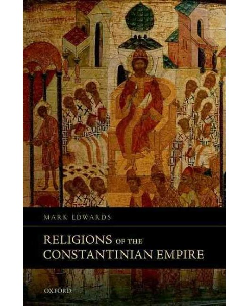 Religions of the Constantinian Empire (Hardcover) (Mark Edwards) - image 1 of 1
