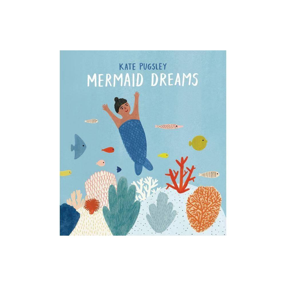 Mermaid Dreams By Kate Pugsley Hardcover