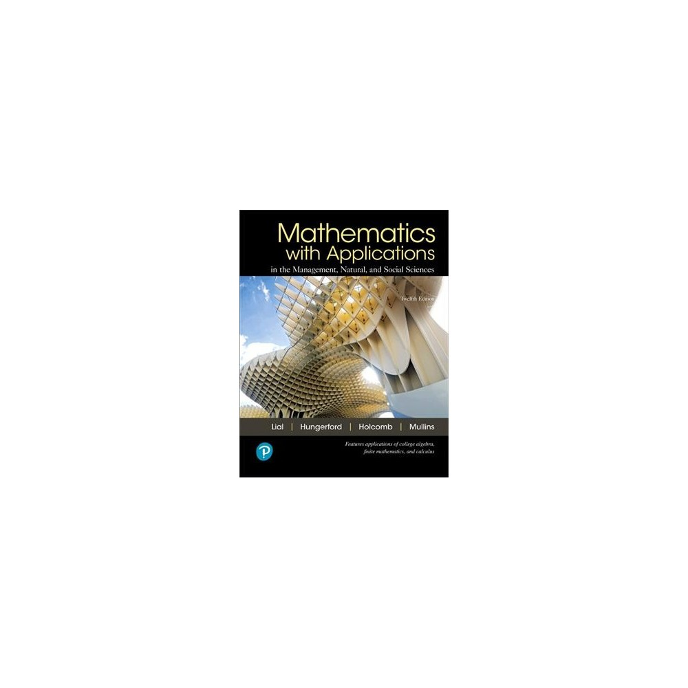 Mathematics With Applications : In the Management, Natural, and Social Sciences - (Hardcover)