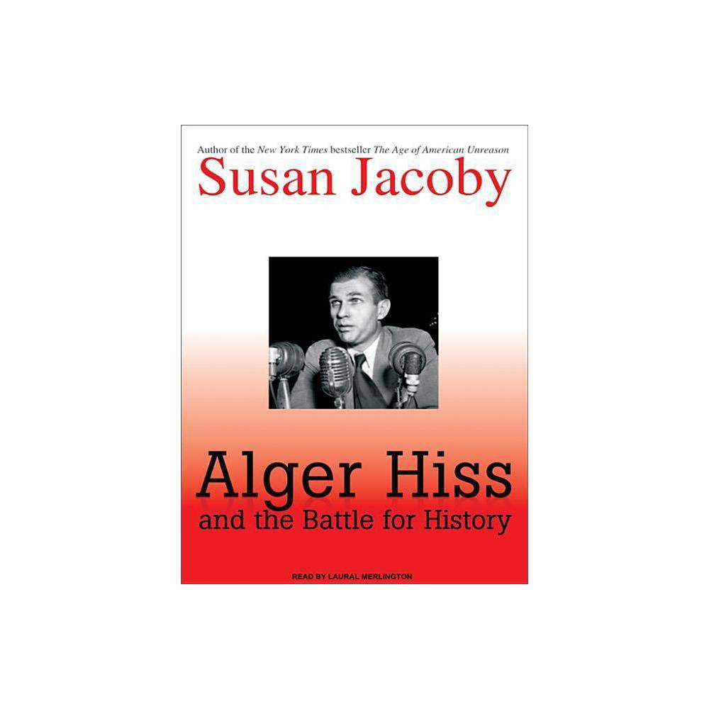 Image of Alger Hiss and the Battle for History - by Susan Jacoby (AudioCD)