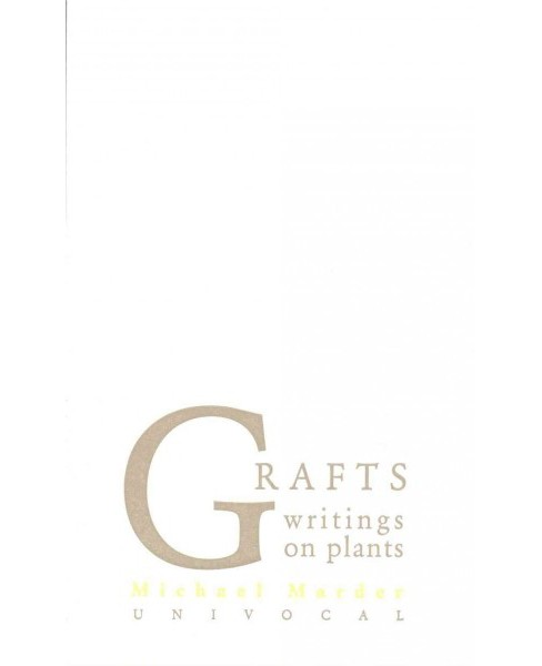 Grafts : Writings on Plants (Paperback) (Michael Marder) - image 1 of 1