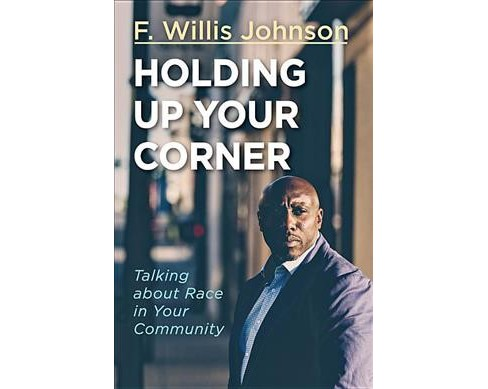 Holding Up Your Corner : Talking about Race in Your Community (Paperback) (F. Willis Johnson) - image 1 of 1