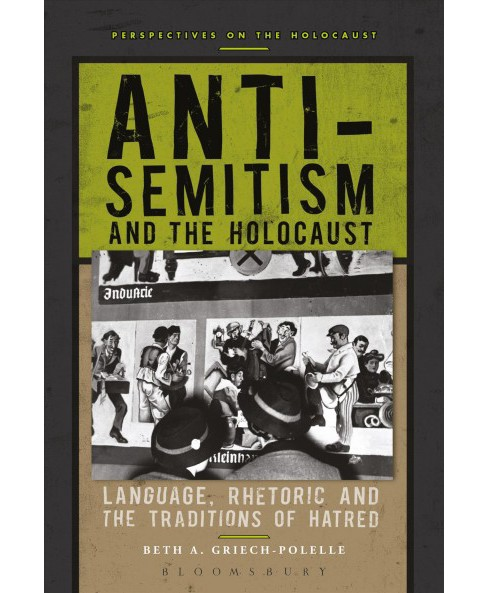 Anti-Semitism and the Holocaust : Language, Rhetoric and the Traditions of Hatred (Paperback) (Beth A. - image 1 of 1