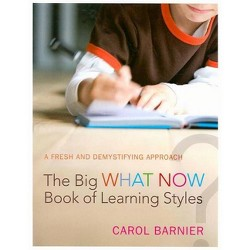 The Big What Now Book of Learning Styles - by  Carol Barnier (Paperback)