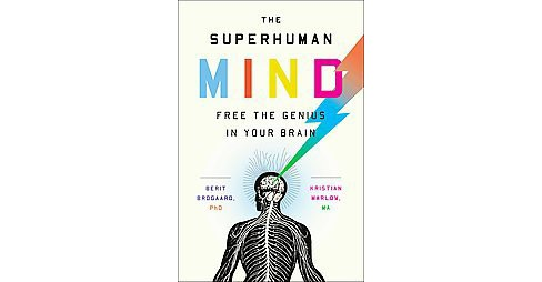 Superhuman Mind : Free the Genius in Your Brain (Reprint) (Hardcover) (Ph.d. Berit Brogaard & Kristian - image 1 of 1