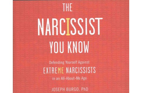 Narcissist You Know : Defending Yourself Against Extreme Narcissists in an All-About-Me Age (CD/Spoken - image 1 of 1