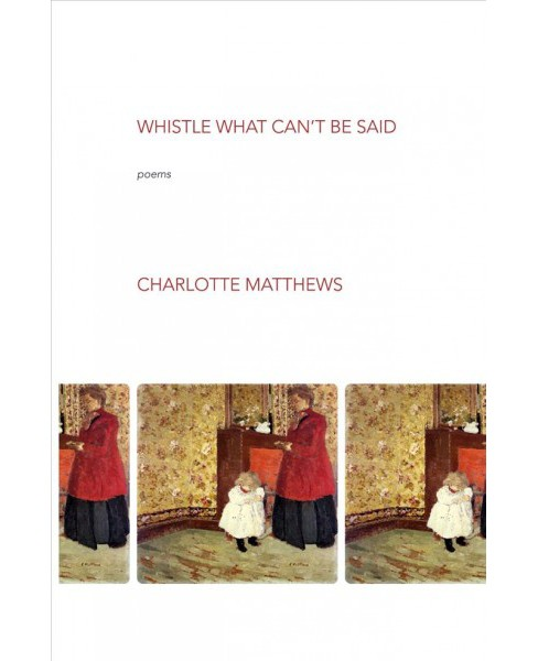 Whistle What Can't Be Said (Paperback) (Charlotte Matthews) - image 1 of 1