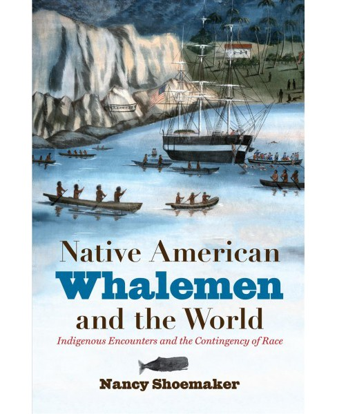 Native American Whalemen and the World : Indigenous Encounters and the Contingency of Race (Reprint) - image 1 of 1