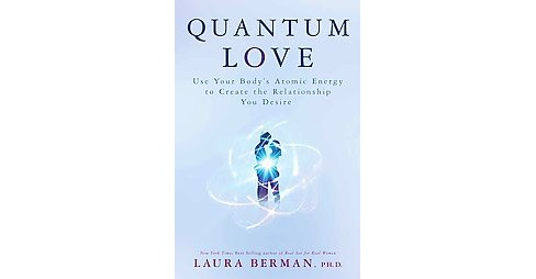 Quantum Love : Use Your Body's Atomic Energy to Create the Relationship You Desire (Hardcover) (Laura - image 1 of 1