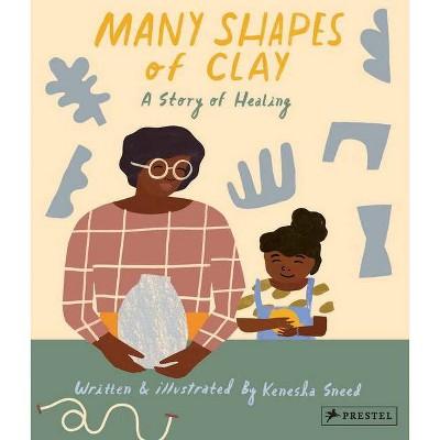 Many Shapes of Clay - by  Kenesha Sneed (Hardcover)