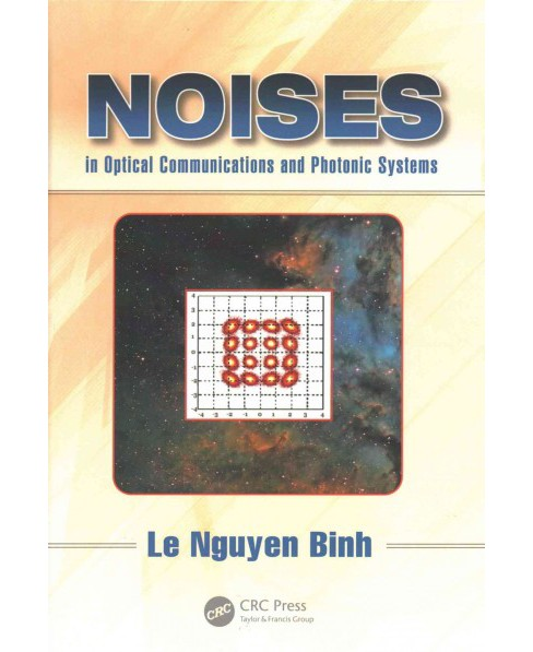 Noises in Optical Communications and Photonic Systems (Hardcover) (Le Nguyen Binh) - image 1 of 1