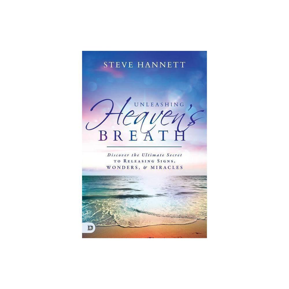 Unleashing Heaven S Breath By Steve Hannett Paperback