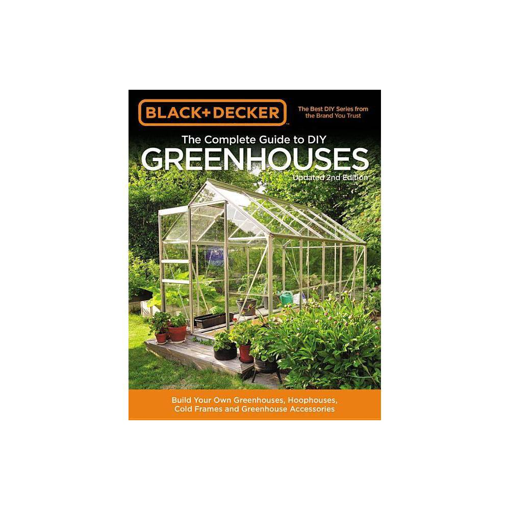 Black Decker The Complete Guide To Diy Greenhouses Updated 2nd Edition Black Decker Complete Guide To Paperback