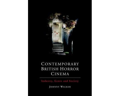 Contemporary British Horror Cinema : Industry, Genre and Society (Reprint) (Paperback) (Johnny Walker) - image 1 of 1