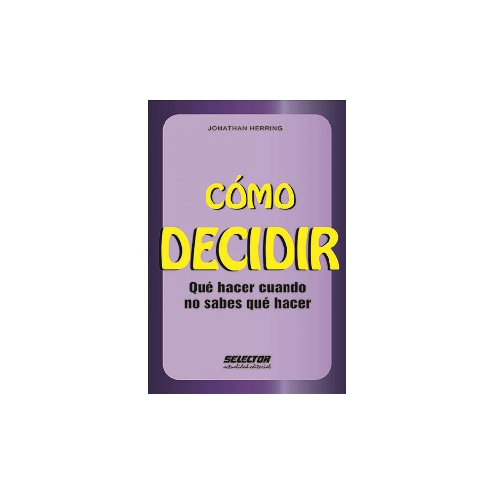 Cómo decidir / How to Decide What to Do - by Jonathan Herring (Paperback)