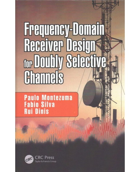 Frequency-Domain Receiver Design for Doubly Selective Channels (Hardcover) (Paulo Montezuma & Fabio - image 1 of 1