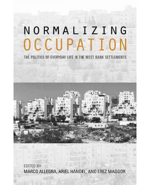 Normalizing Occupation : The Politics of Everyday Life in the West Bank Settlements (Hardcover) - image 1 of 1