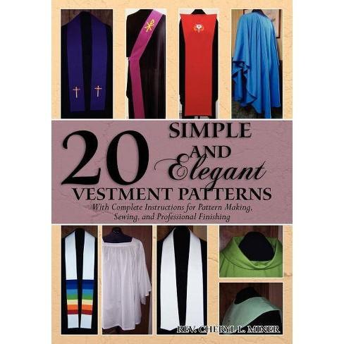 20 Simple and Elegant Vestment Patterns - by Rev Cheryl L Miner (Paperback)
