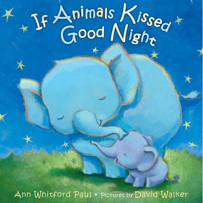 If Animals Kissed Good Night - by Ann Whitford Paul (Board Book)