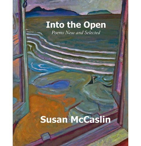 Into the Open : Poems New and Selected (Paperback) (Susan McCaslin) - image 1 of 1