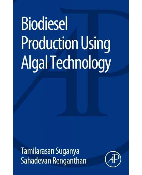 Biodiesel Production Using Algal Technology - by Tamilarasan Suganya & Sahadevan Renganathan (Paperback) - image 1 of 1