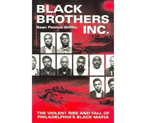 Black Brothers, Inc. : The Violent Rise And Fall Of The Philadelphia Black Mafia (Paperback) (Sean - image 1 of 1