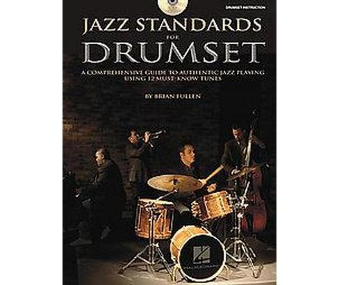 Jazz Standards for Drumset : A Comprehensive Guide to Authentic Jazz Playing Using 12 Must-know Tunes - image 1 of 1