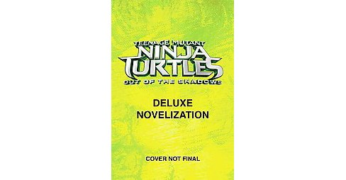 Teenage Mutant Ninja Turtles Out of the Shadows : The Movie Novelization (Deluxe) (Hardcover) - image 1 of 1