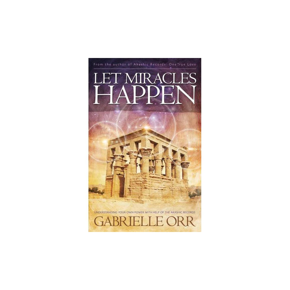 Let Miracles Happen : Understanding Your Own Power With Help of the Akashic Records - (Paperback)