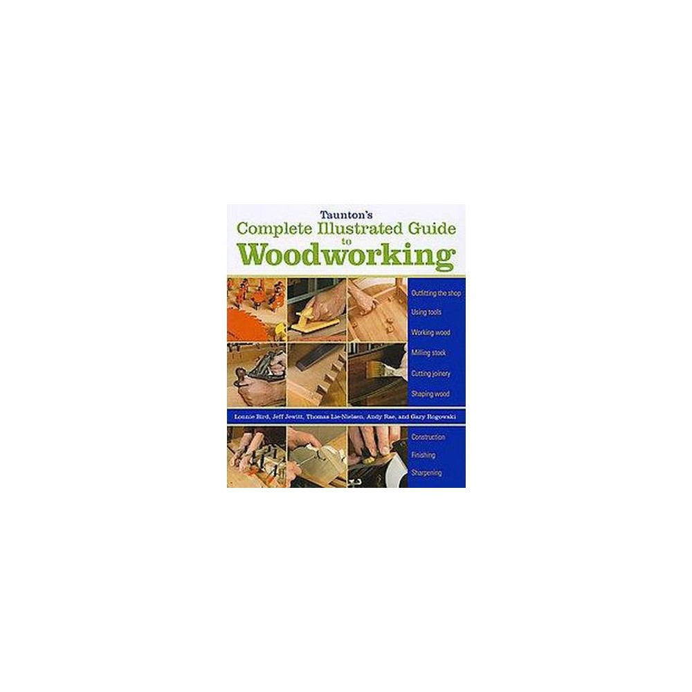 Taunton's Complete Illustrated Guide to Woodworking (Paperback) (Lonnie Bird & Jeff Jewitt & Thomas