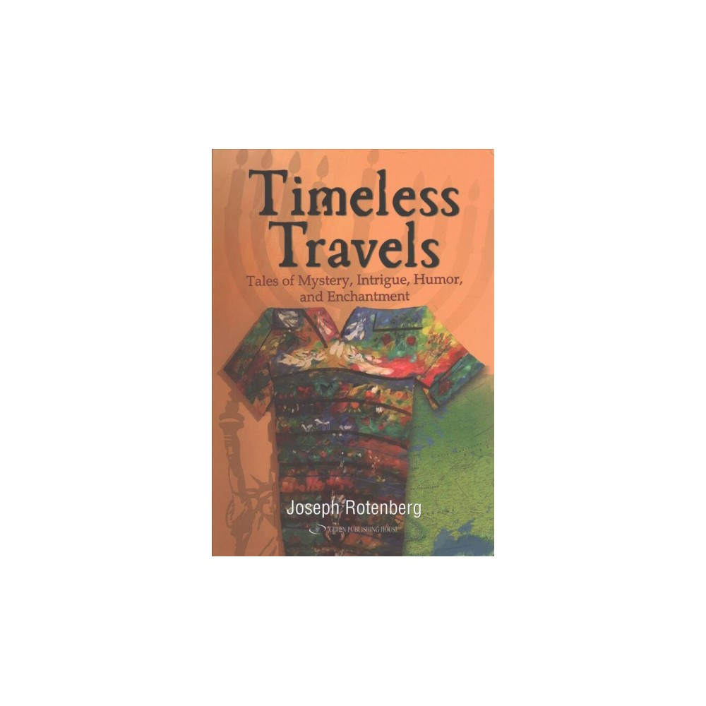 Timeless Travels : Tales of Mystery, Intrigue, Humor, and Enchantment - by Joseph Rotenberg (Hardcover)
