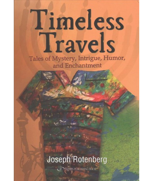Timeless Travels : Tales of Mystery, Intrigue, Humor, and Enchantment -  by Joseph Rotenberg (Hardcover) - image 1 of 1