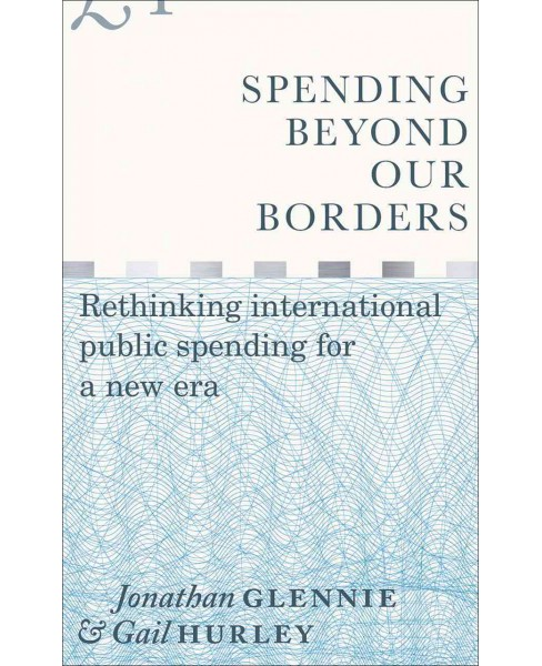 Spending Beyond Our Borders : Rethinking International Public Spending for a New Era -  (Hardcover) - image 1 of 1
