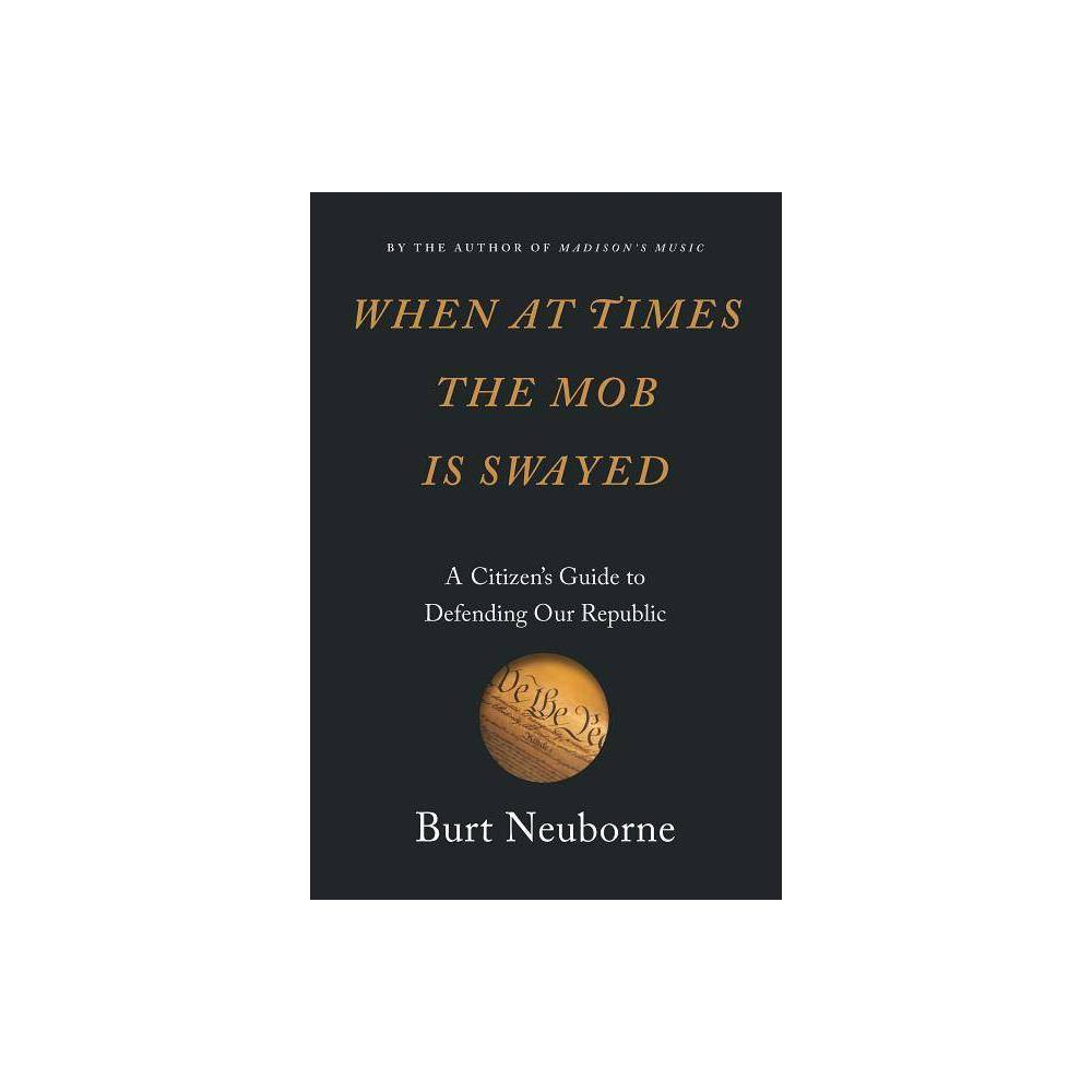When at Times the Mob Is Swayed - by Burt Neuborne (Hardcover) Compare
