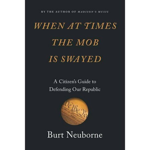 When at Times the Mob Is Swayed - by  Burt Neuborne (Hardcover) - image 1 of 1