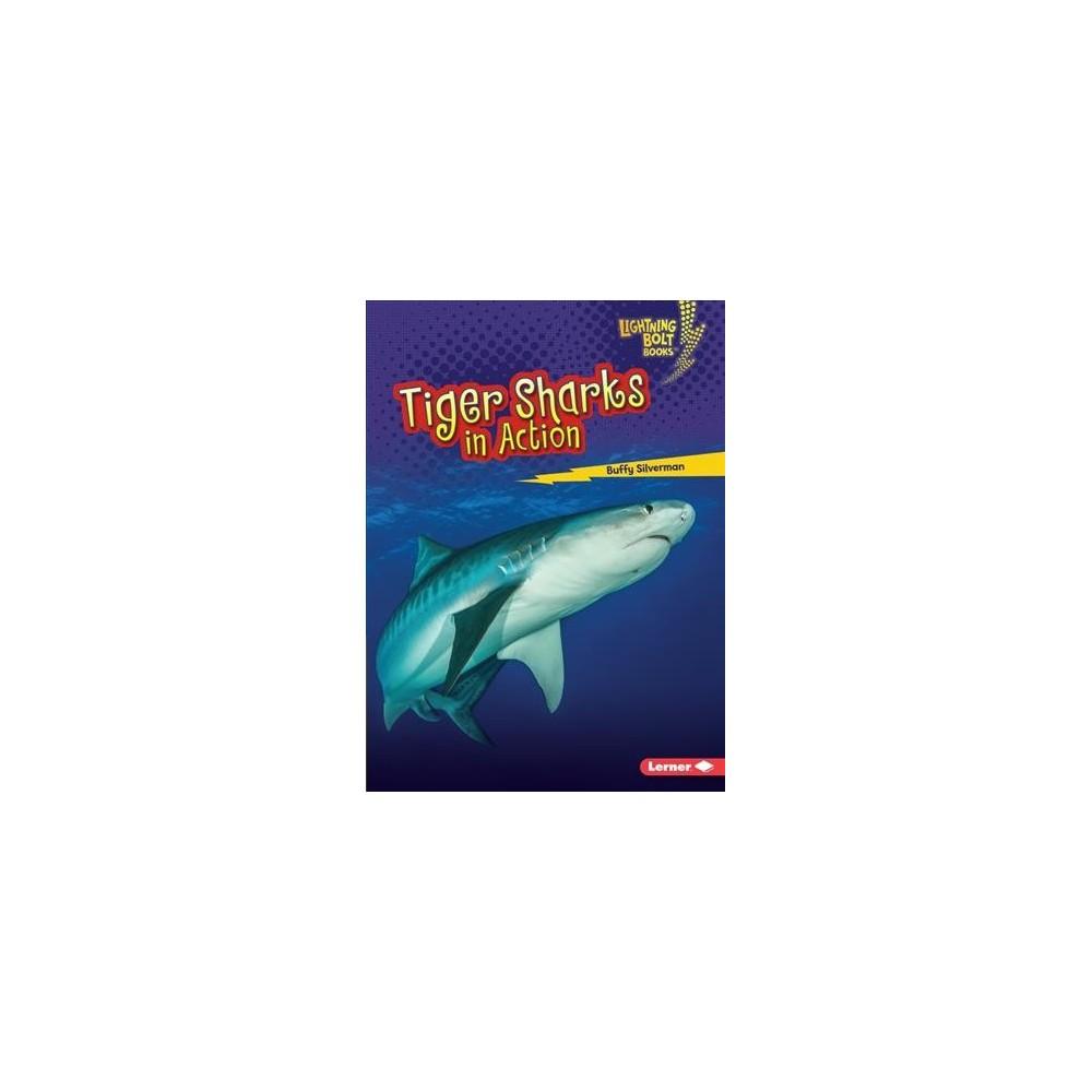 Tiger Sharks in Action - (Lightning Bolt Books: Shark World) by Buffy Silverman (Paperback)
