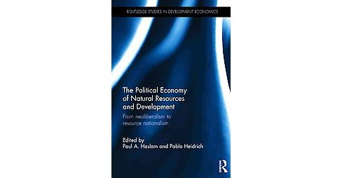 Political Economy of Natural Resources and Development : From Neoliberalism to Resource Nationalism - image 1 of 1
