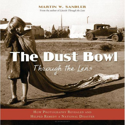 The Dust Bowl Through the Lens - by  Martin W Sandler (Hardcover) - image 1 of 1