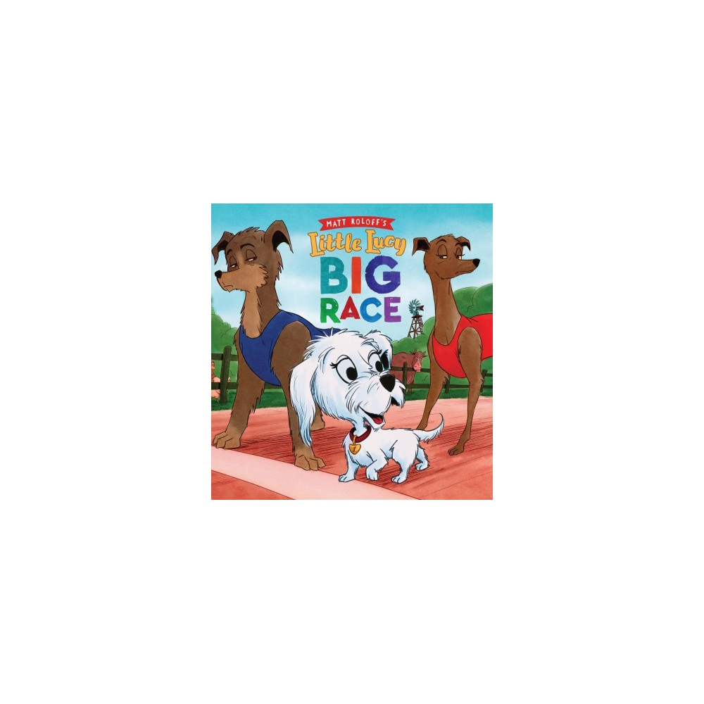 Little Lucy Big Race - by Matt Roloff (Hardcover)