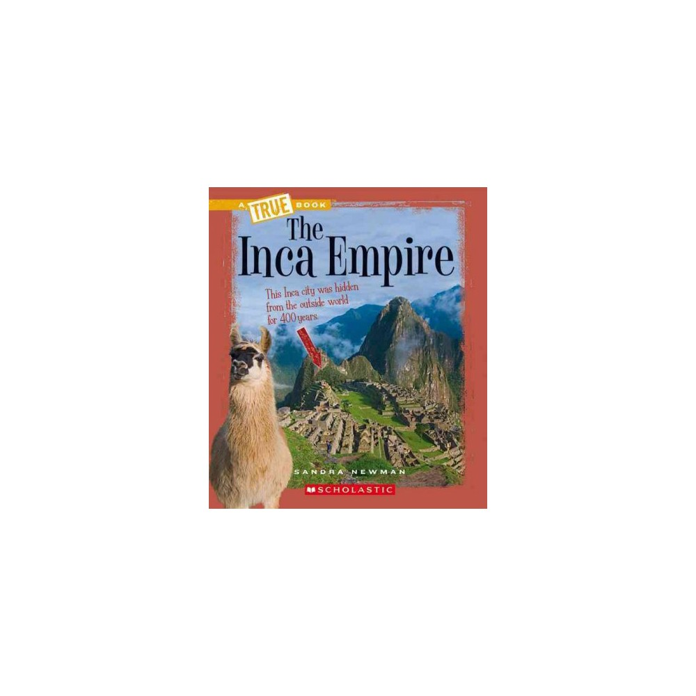 Inca Empire - (True Books) by Sandra Newman (Paperback)
