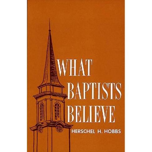 What Baptists Believe By Herschel H Hobbs Paperback