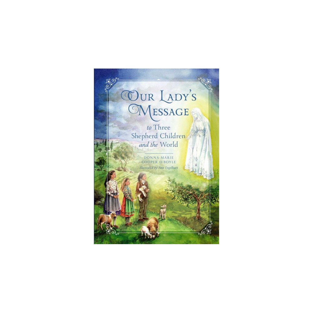 Our Lady's Message to Three Shepherd Children and the World - by Donna-Marie Cooper O'Boyle (Hardcover)