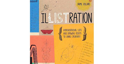Illistration : Improvisational Lists and Drawing Assists to Spark Creativity (Paperback) (Jaime Zollars) - image 1 of 1